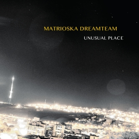 UNUSUAL PLACE - Matrioska Dreamteam